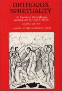 Orthodox Spirituality - An Outline of the Orthodox and Ascetical Mystical Tradition