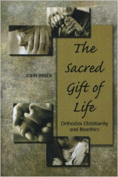 The Sacred Gift of Life: Orthodox Christianity and Bioethics