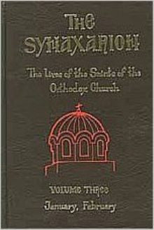 The Synaxarion: The Lives of the Saints of the Orthodox Church January, February (Volume 3)