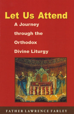 Let Us Attend: A Journey through the Orthodox Liturgy