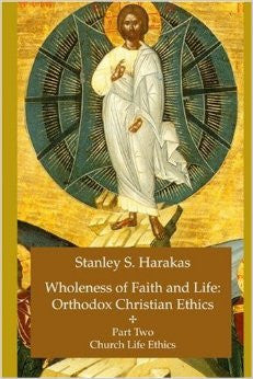 Wholeness of Faith and Life: Orthodox Christian Ethics: Part Two: Church Life Ethics