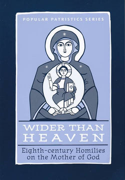 Wider Than Heaven: Eighth-century Homilies on the Mother of God
