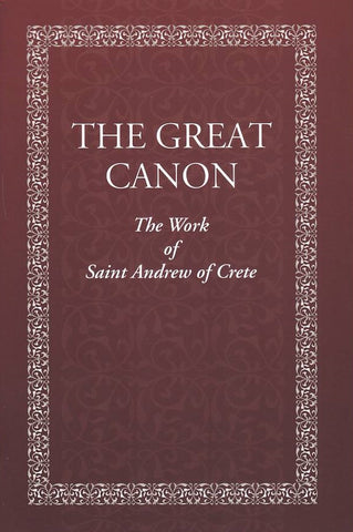 The Great Canon: The Work of St. Andrew of Crete with The Life od St Mary of Egypt