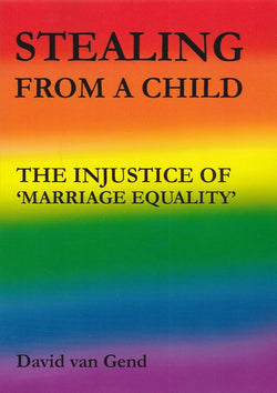 Stealing from a Child: the Injustice of 'Marriage Equality'