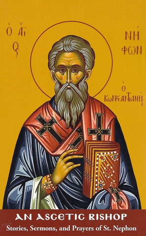 An Ascetic Bishop. Stories, Sermons, and Prayers of St. Nephon