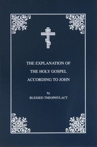 The Explanation of the Holy Gospel of St John According to Blessed Theophylact
