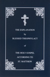 The Explanation of the Gospel of St Matthew by Blessed Theophylact