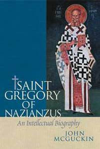 Saint Gregory of Nazianzus - An Intellectual Biography