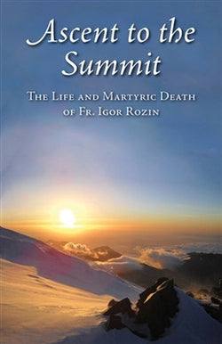 Ascent to the Summit the Life and Martyric Death of Fr. Igor Rozin