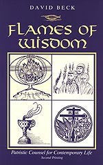 Flames of Wisdom: Patristic Counsels for Contemporary Life