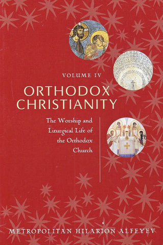 Orthodox Christianity Volume IV: The Worship and Liturgical Life of the Orthodox Church
