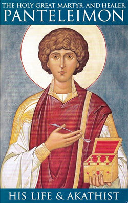 The Holy Great Martyr & Healer Panteleimon - His Life & Akathist