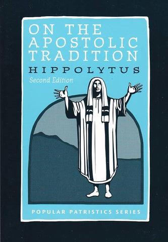 On the Apostolic Tradition: Hippolytus (Second Edition)