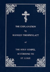 The Explanation of the Gospel according to Luke by Blessed Theophylact
