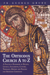The Orthodox Church from A to Z: A Handbook For Orthodox Christians