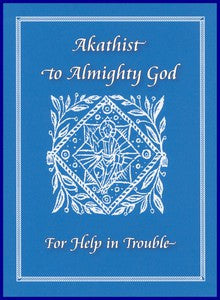 Akathist to Almighty God: For Help in Trouble