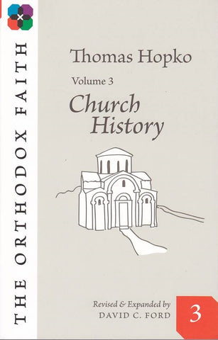 The Orthodox Faith Volume Three: Church History