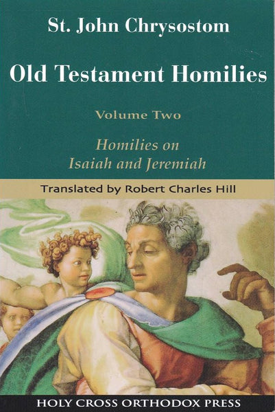 St. John Chrysostom: Homilies on the Old Testament: Homilies on Isaiah and Jeremiah