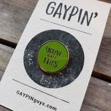 "Load image into Gallery viewer, ""You've Got This"" Enamel Pin"
