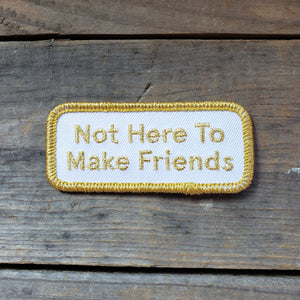 """Not Here to Make Friends"" Patch"