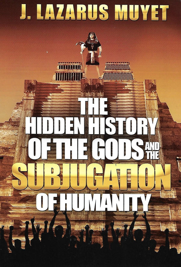 The Hidden History of the Gods and the Subjugation of Humanity