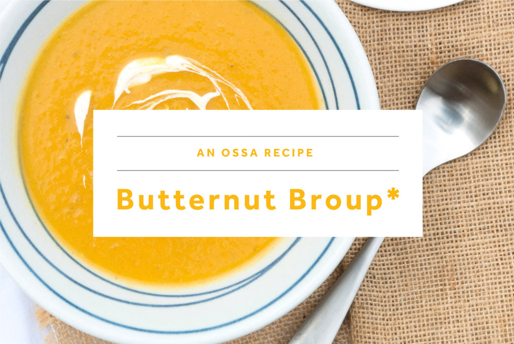An Ossa recipe - Butternut Broup*