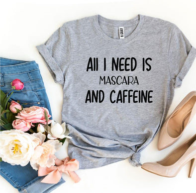 Her All I Need Is Mascara And Caffeine T-shirt
