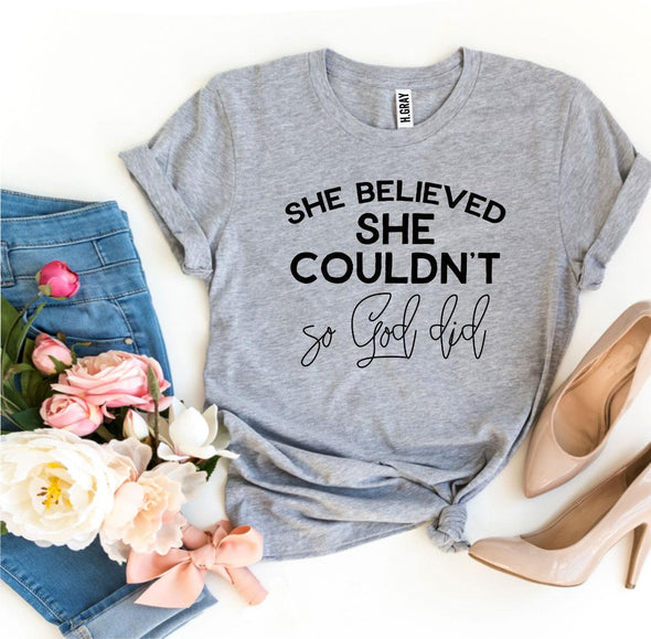 Beautiful She Believed She Couldn't So God Did T-shirt