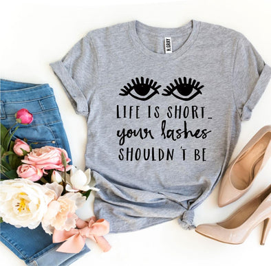 Girl! Life Is Short Your Lashes Shouldn't Be T-shirt