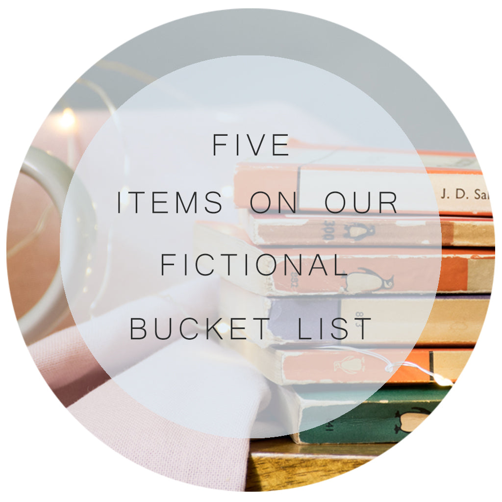 Five Items On Our Fictional Bucket List.