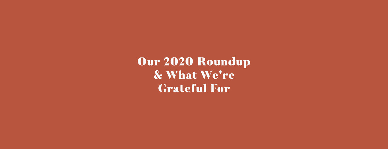 Our 2020 Roundup & What We're Grateful For