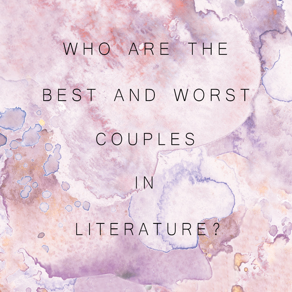 Who are the best and worst couples in literature? 💖
