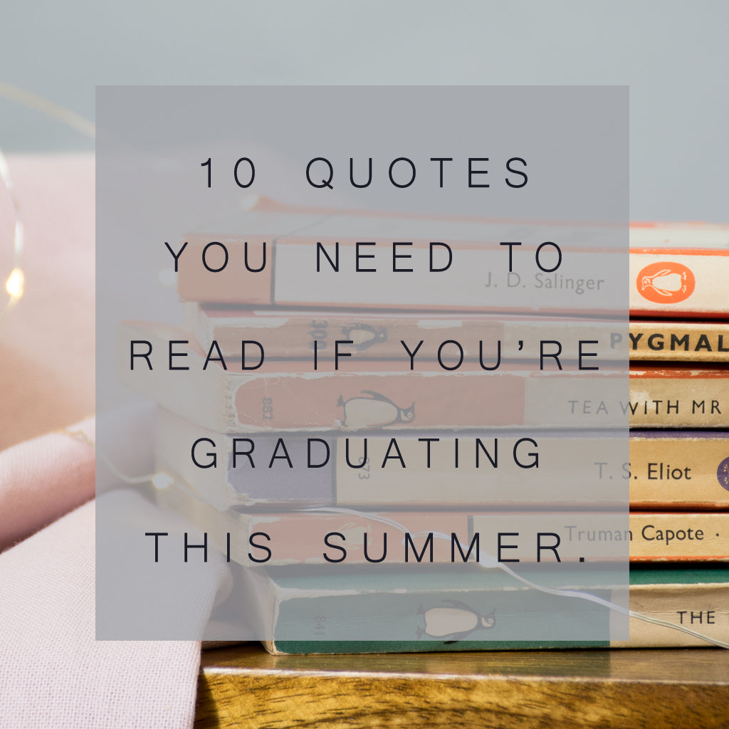 Graduating This Summer? You Need To Read These Ten Literary Quotes!