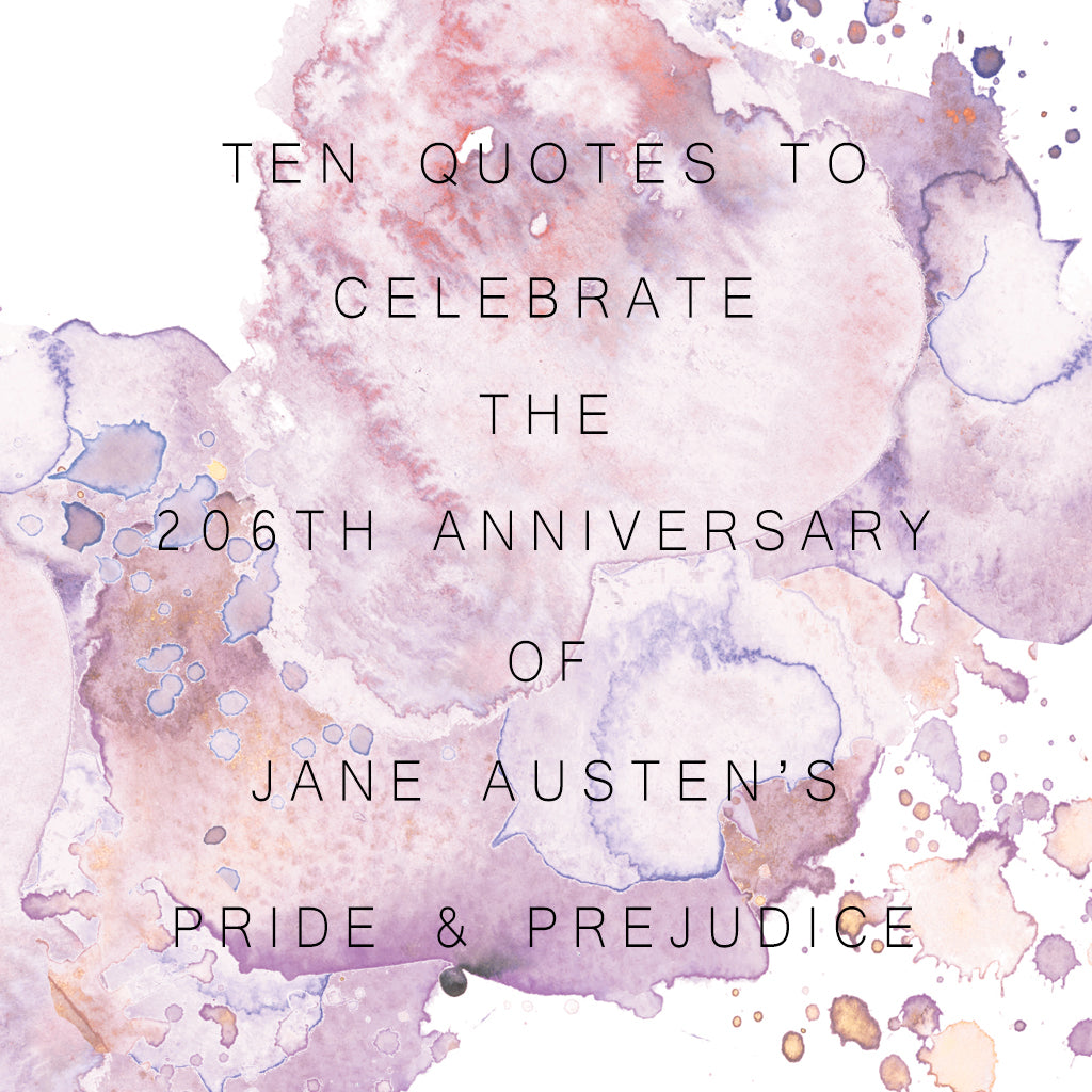 Ten Quotes To Celebrate The Anniversary Of Jane Austen's Pride & Prejudice