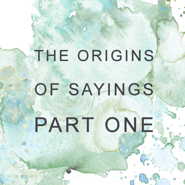 The Origins of Sayings - Part One!