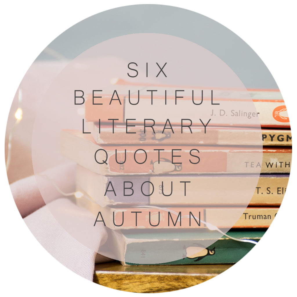 Six Of The Most Beautiful Literary Quotes About Autumn.