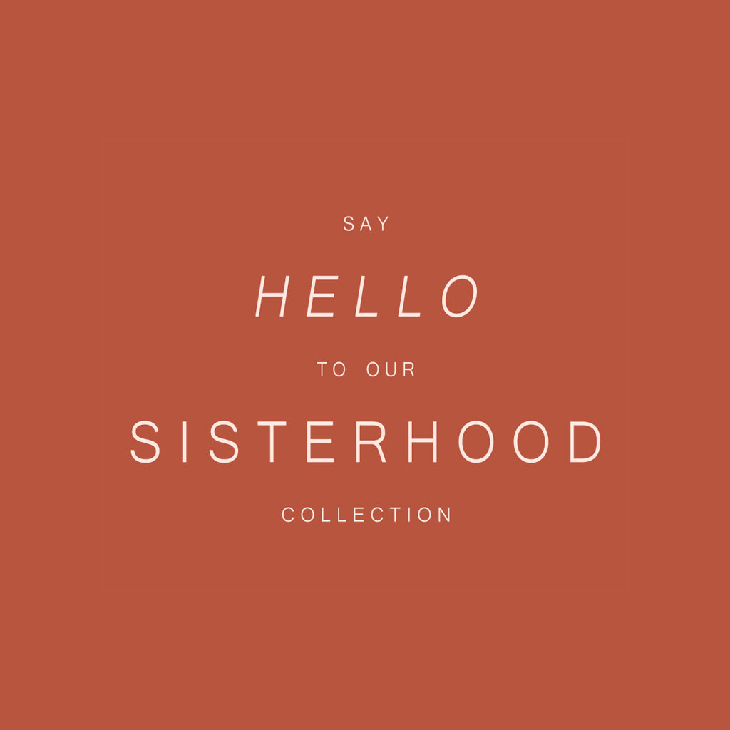 Say Hello To Our 'Sisterhood' Collection