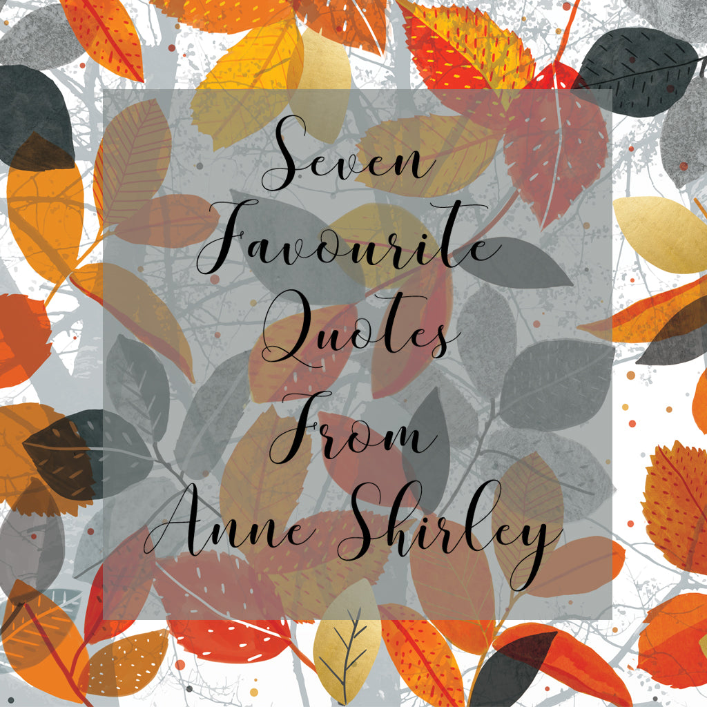 Seven Favourite Quotes From Anne Shirley