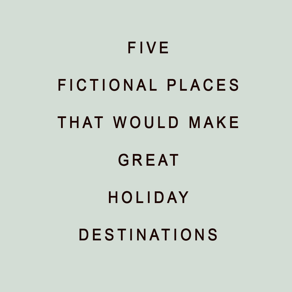 Five Fictional Places That Would Make Great Holiday Destinations! 🌴