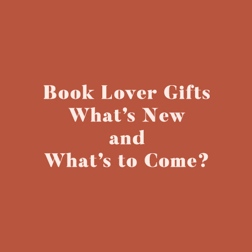 Book Lover Gifts - What's New and What's to Come?