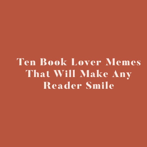 Ten Book Lover Memes That Will Make Any Reader Smile