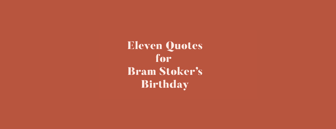 Eleven Quotes for Bram Stoker's Birthday