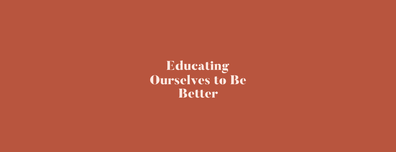 Educating Ourselves to Be Better