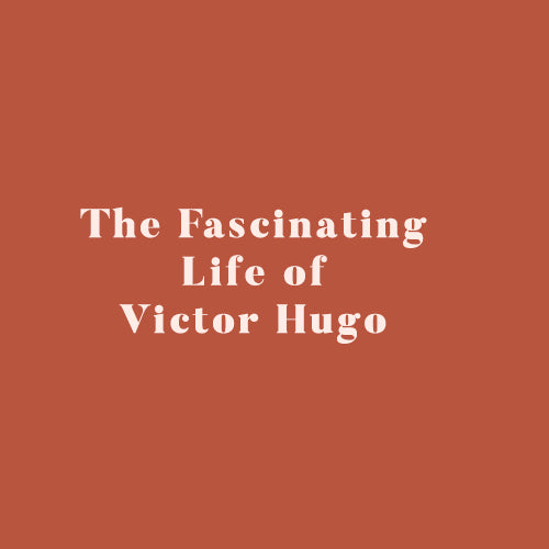 The Fascinating Life of Victor Hugo