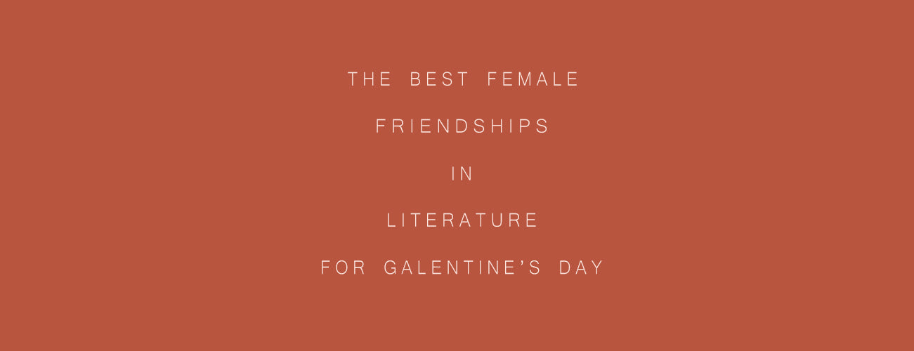 The Best Female Friendships in Literature for Galentine's Day