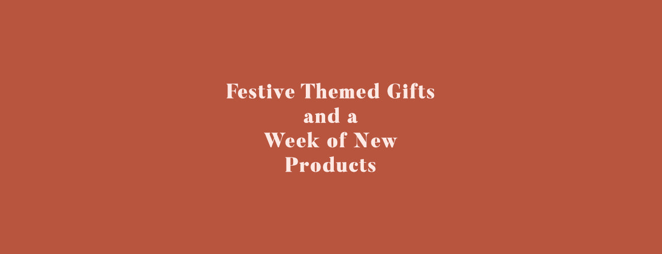 Festive Themed Gifts and a Week of New Products