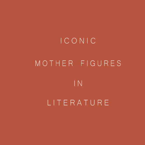 Iconic Mother Figures in Literature