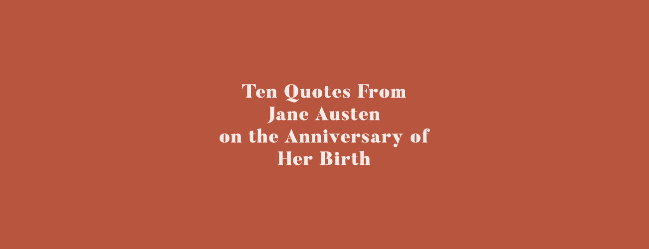 10 Quotes From Jane Austen on the Anniversary of Her Birth. 💜