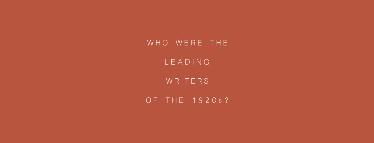 Who Were the Leading Writers of the 1920s?