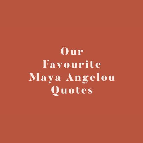 Our Favourite Maya Angelou Quotes